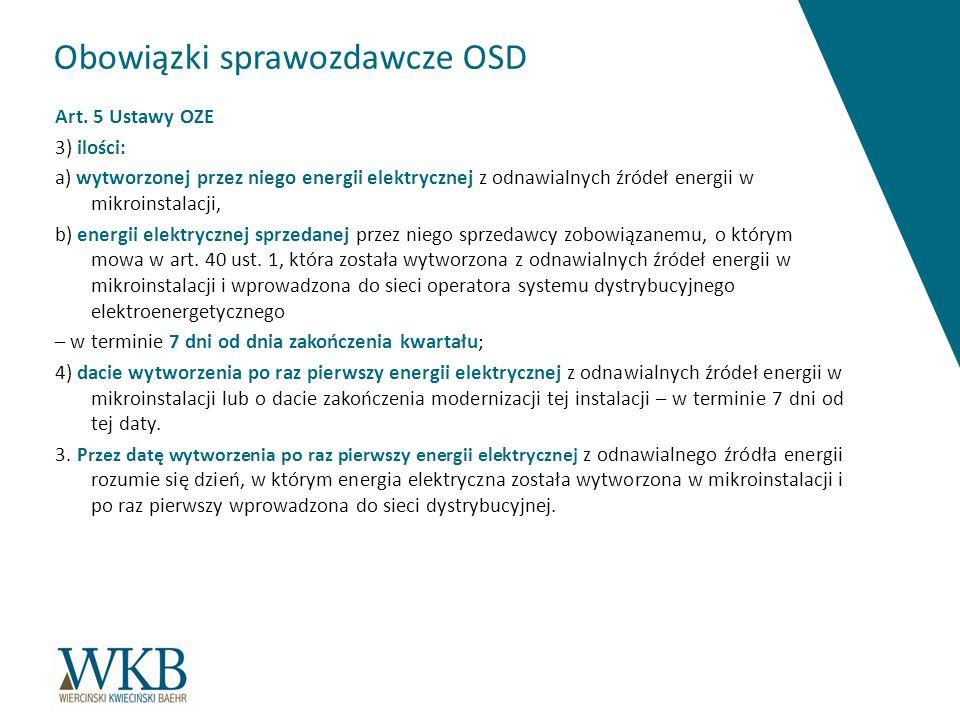 Obowiązki sprawozdawcze OSD Art. 5 Ustawy OZE 3) ilości: a) wytworzonej przez niego energii elektrycznej z odnawialnych źródeł energii w mikroinstalac