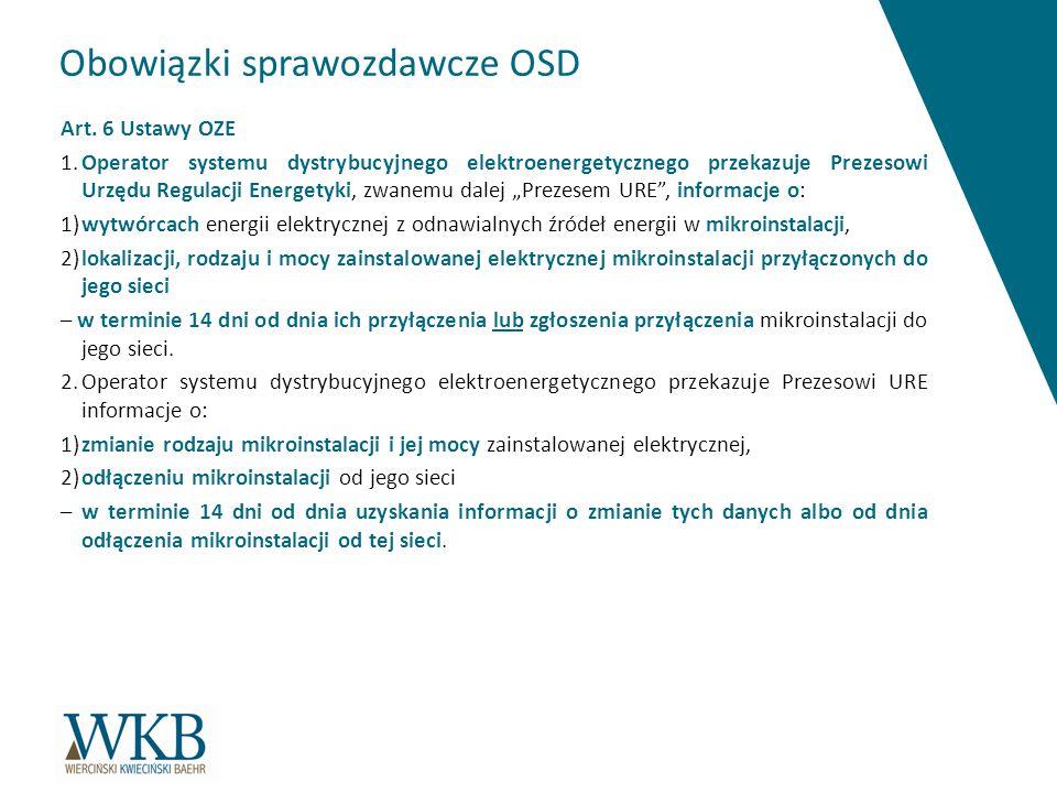 Obowiązki sprawozdawcze OSD Art. 6 Ustawy OZE 1.Operator systemu dystrybucyjnego elektroenergetycznego przekazuje Prezesowi Urzędu Regulacji Energetyk