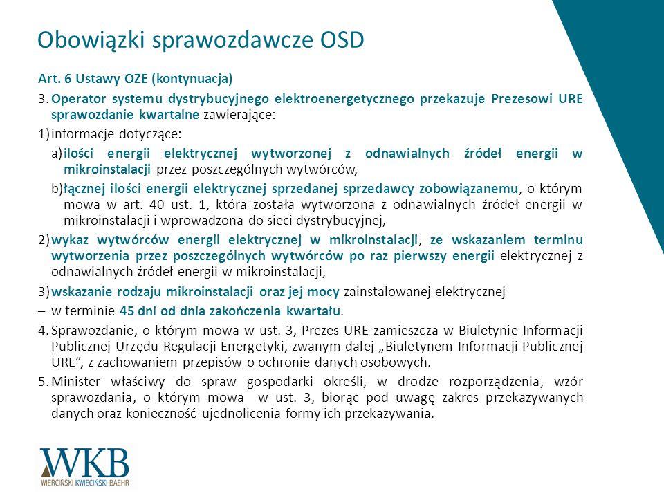 Obowiązki sprawozdawcze OSD Art. 6 Ustawy OZE (kontynuacja) 3.Operator systemu dystrybucyjnego elektroenergetycznego przekazuje Prezesowi URE sprawozd