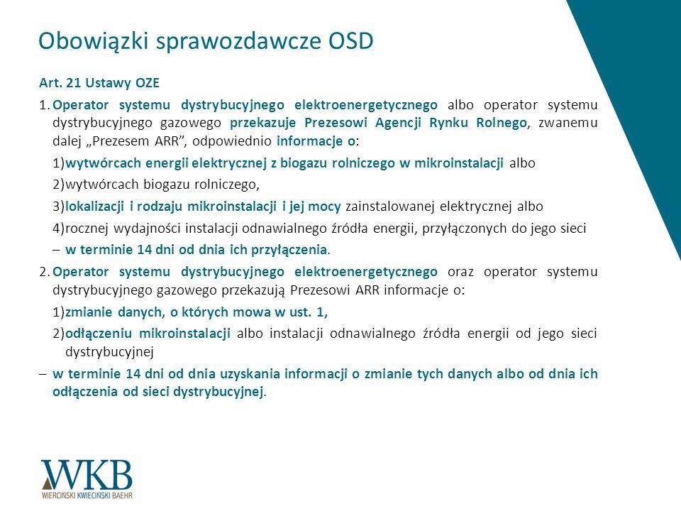 Obowiązki sprawozdawcze OSD Art. 21 Ustawy OZE 1.Operator systemu dystrybucyjnego elektroenergetycznego albo operator systemu dystrybucyjnego gazowego