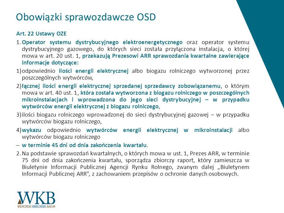 Obowiązki sprawozdawcze OSD Art. 22 Ustawy OZE 1.Operator systemu dystrybucyjnego elektroenergetycznego oraz operator systemu dystrybucyjnego gazowego