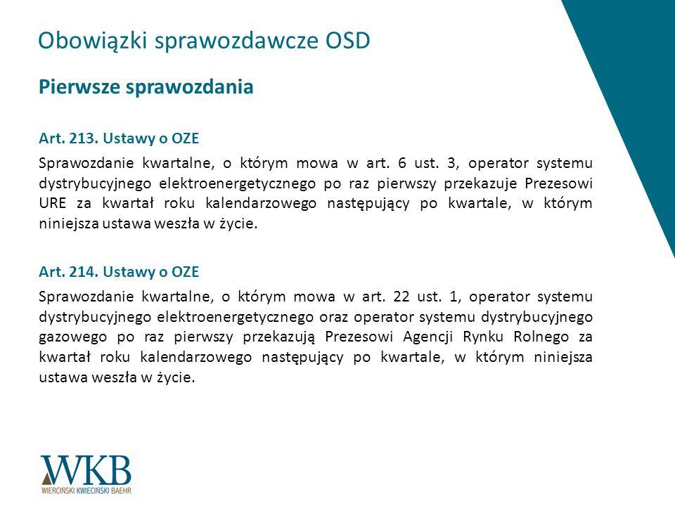 Obowiązki sprawozdawcze OSD Pierwsze sprawozdania Art. 213. Ustawy o OZE Sprawozdanie kwartalne, o którym mowa w art. 6 ust. 3, operator systemu dystr