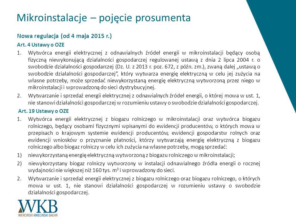 Mikroinstalacje – pojęcie prosumenta Nowa regulacja (od 4 maja 2015 r.) Art. 4 Ustawy o OZE 1. Wytwórca energii elektrycznej z odnawialnych źródeł ene