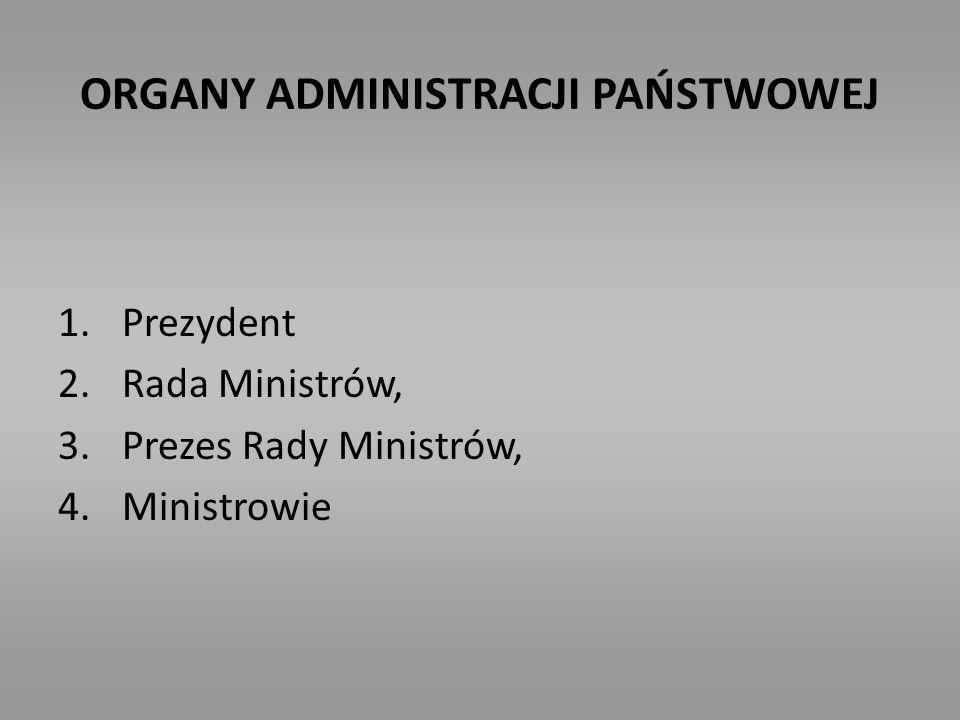 ORGANY ADMINISTRACJI PAŃSTWOWEJ 1.Prezydent 2.Rada Ministrów, 3.Prezes Rady Ministrów, 4.Ministrowie