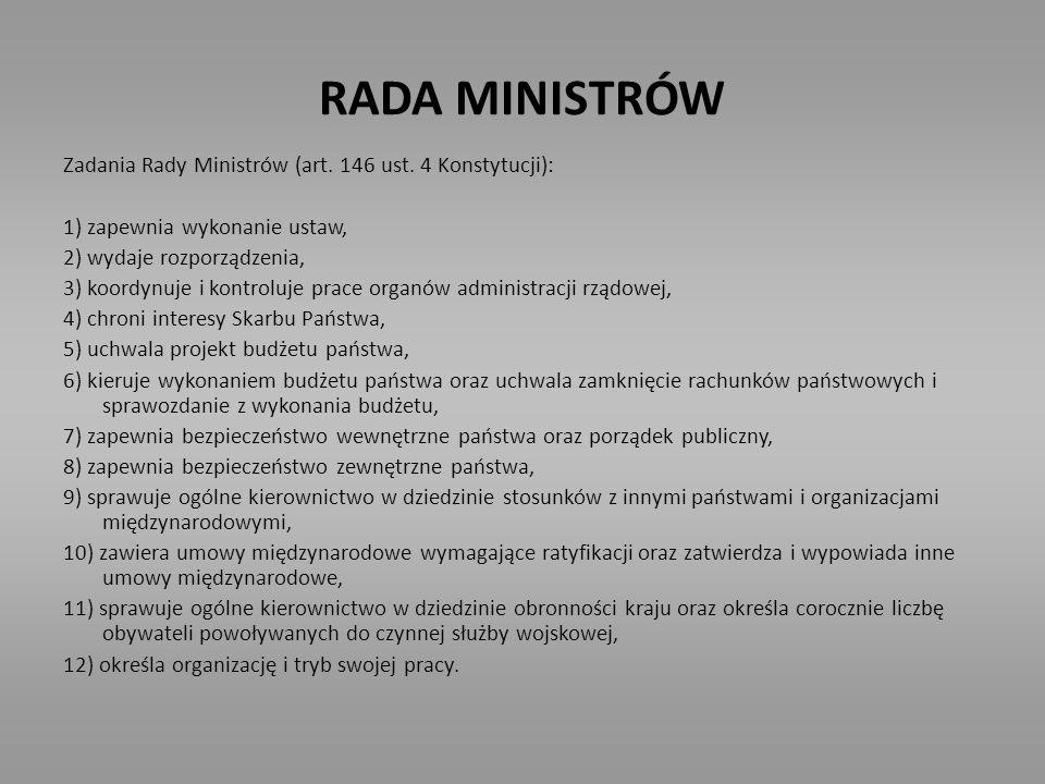 RADA MINISTRÓW Zadania Rady Ministrów (art. 146 ust. 4 Konstytucji): 1) zapewnia wykonanie ustaw, 2) wydaje rozporządzenia, 3) koordynuje i kontroluje