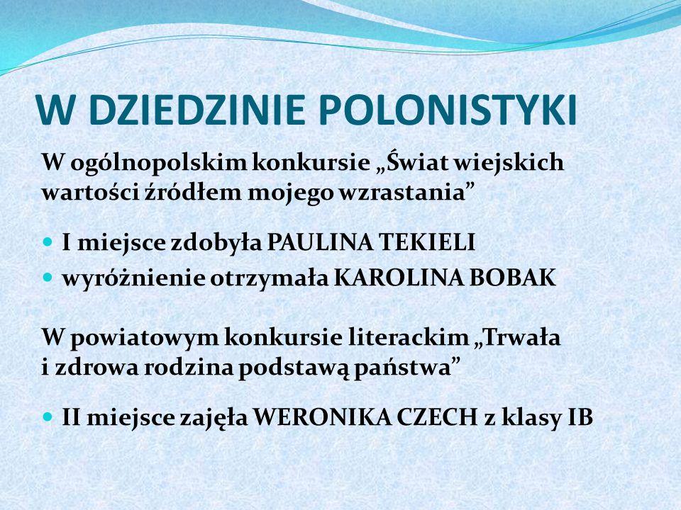 W DZIEDZINIE HISTORII NATALIA GÓRAK, uczennica klasy IIIA zajęła: II miejsce w regionalnym konkursie o Żołnierzach Wyklętych oraz IV miejsce w ogólnop