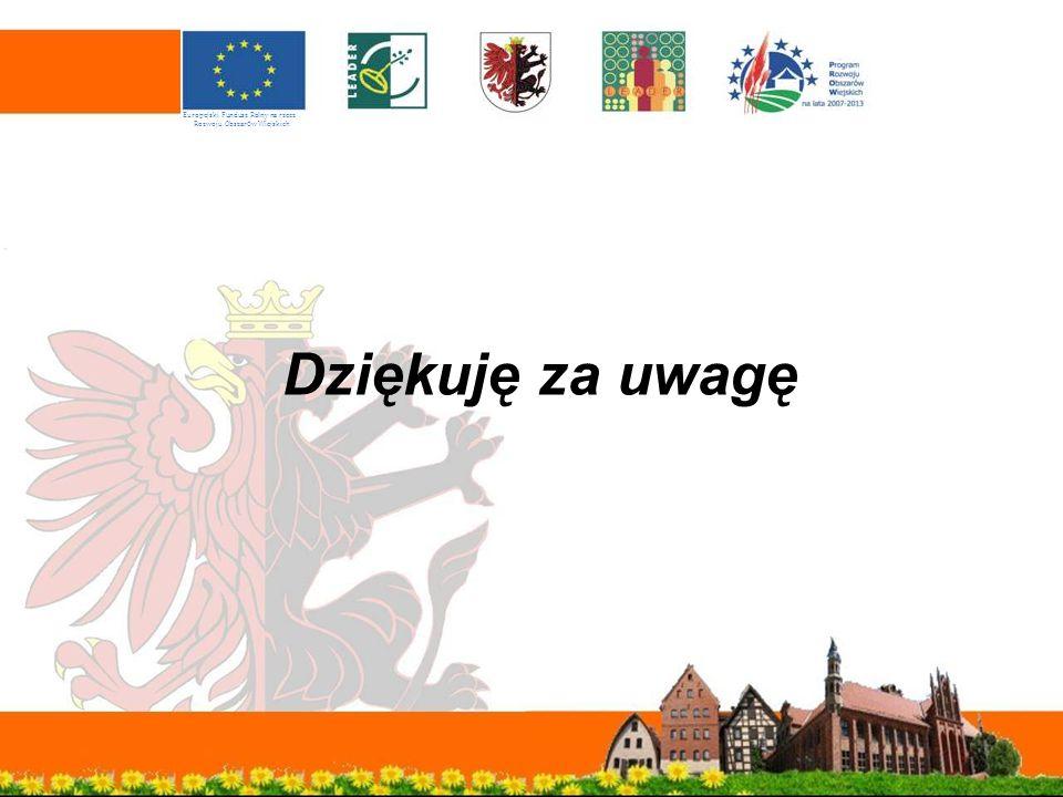 Dziękuję za uwagę Europejski Fundusz Rolny na rzecz Rozwoju Obszar ó w Wiejskich