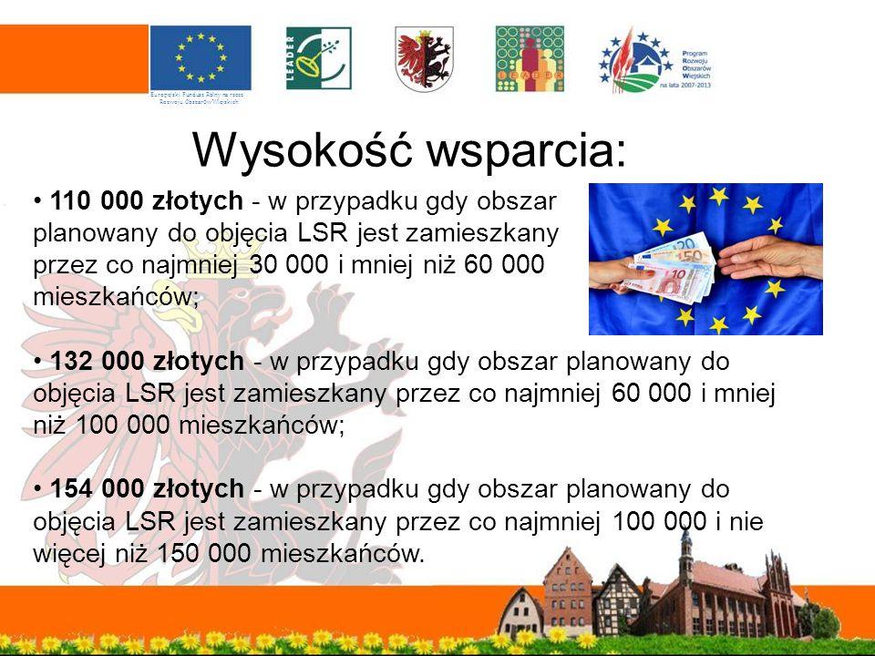 Wysokość wsparcia: 110 000 złotych - w przypadku gdy obszar planowany do objęcia LSR jest zamieszkany przez co najmniej 30 000 i mniej niż 60 000 mies