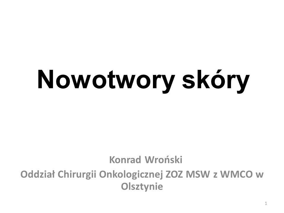 Nowotwory skóry Konrad Wroński Oddział Chirurgii Onkologicznej ZOZ MSW z WMCO w Olsztynie 1