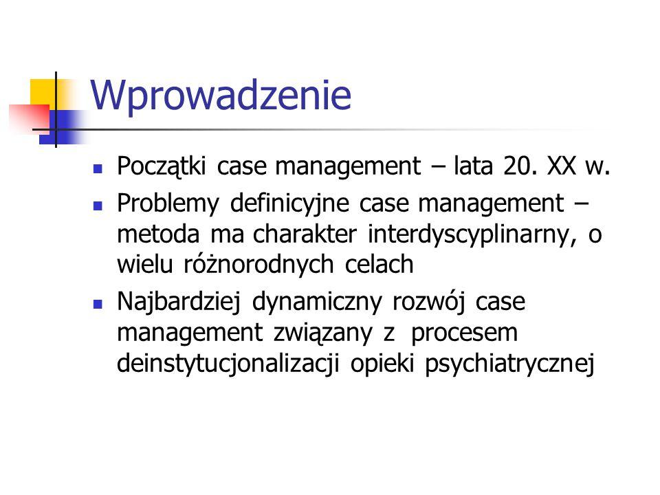 Wprowadzenie Początki case management – lata 20. XX w. Problemy definicyjne case management – metoda ma charakter interdyscyplinarny, o wielu różnorod