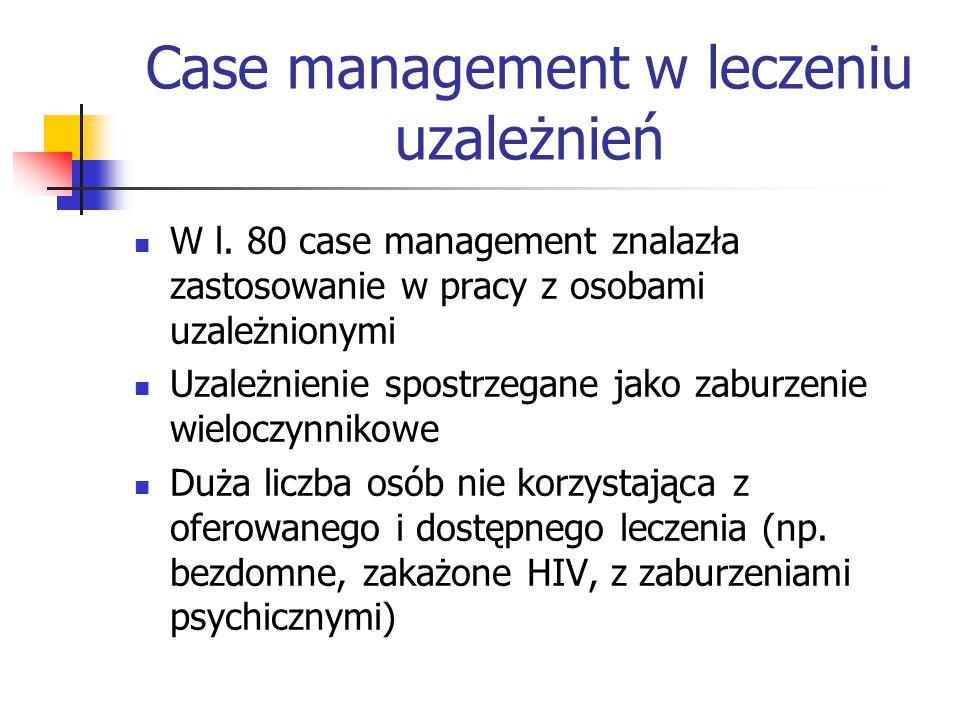 Case management w leczeniu uzależnień W l. 80 case management znalazła zastosowanie w pracy z osobami uzależnionymi Uzależnienie spostrzegane jako zab