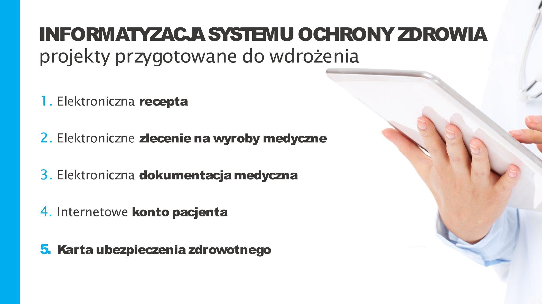INFORMATYZACJA SYSTEMU OCHRONY ZDROWIA projekty przygotowane do wdro ż enia 1. Elektroniczna recepta 2. Elektroniczne zlecenie na wyroby medyczne 3. E