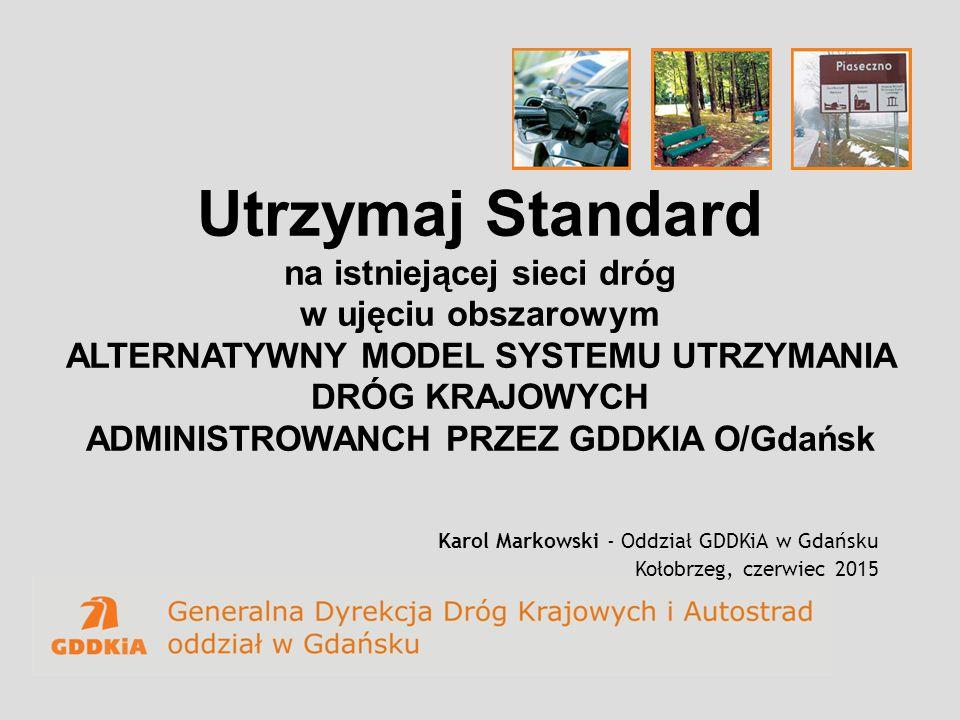Utrzymaj Standard na istniejącej sieci dróg w ujęciu obszarowym ALTERNATYWNY MODEL SYSTEMU UTRZYMANIA DRÓG KRAJOWYCH ADMINISTROWANCH PRZEZ GDDKIA O/Gd