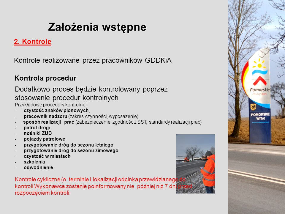 Założenia wstępne 2. Kontrole Kontrole realizowane przez pracowników GDDKiA Kontrola procedur Dodatkowo proces będzie kontrolowany poprzez stosowanie