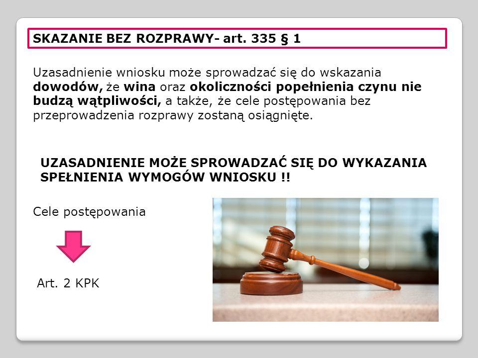 SKAZANIE BEZ ROZPRAWY- art. 335 § 1 Uzasadnienie wniosku może sprowadzać się do wskazania dowodów, że wina oraz okoliczności popełnienia czynu nie bud