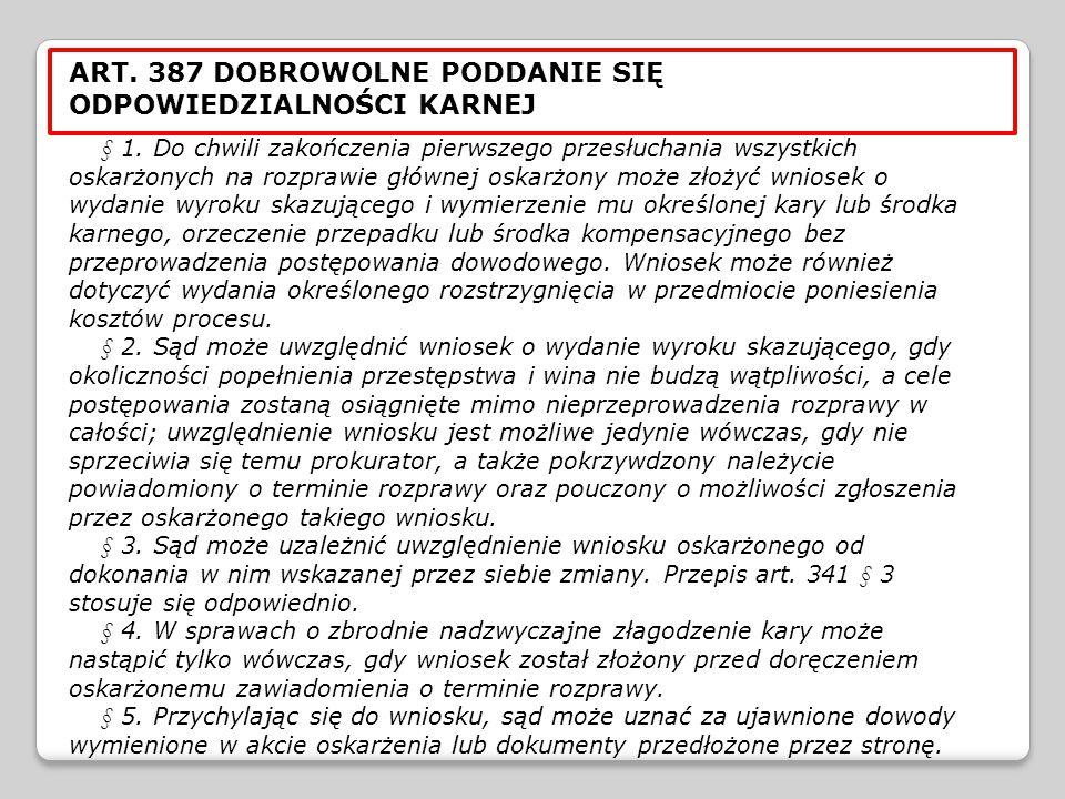 ART. 387 DOBROWOLNE PODDANIE SIĘ ODPOWIEDZIALNOŚCI KARNEJ § 1. Do chwili zakończenia pierwszego przesłuchania wszystkich oskarżonych na rozprawie głów