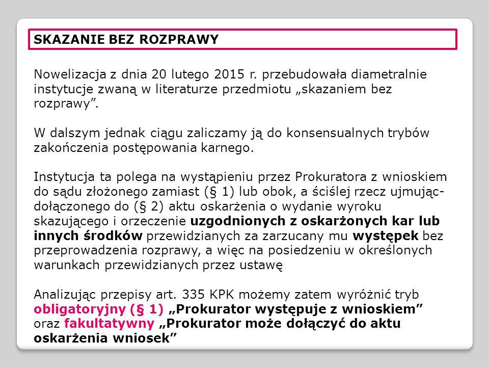 """SKAZANIE BEZ ROZPRAWY Nowelizacja z dnia 20 lutego 2015 r. przebudowała diametralnie instytucje zwaną w literaturze przedmiotu """"skazaniem bez rozprawy"""