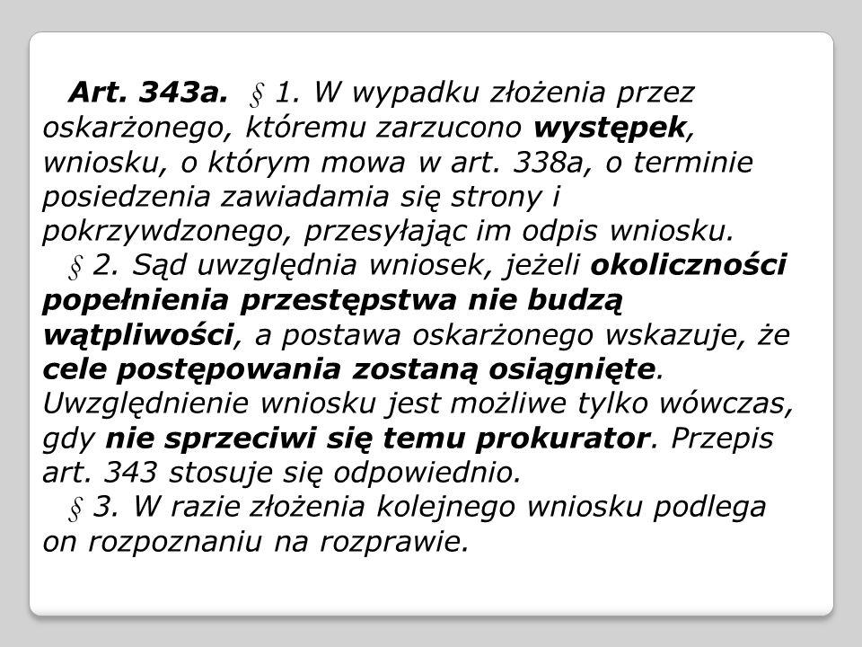 Art. 343a. § 1. W wypadku złożenia przez oskarżonego, któremu zarzucono występek, wniosku, o którym mowa w art. 338a, o terminie posiedzenia zawiadami