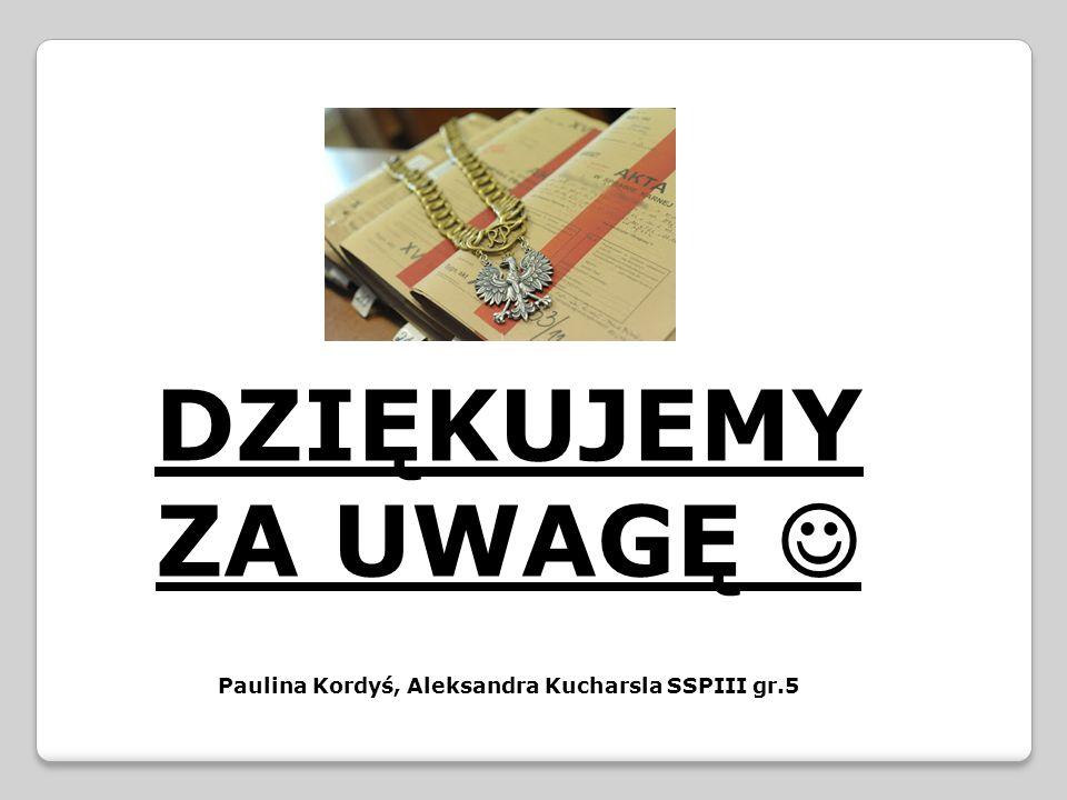 DZIĘKUJEMY ZA UWAGĘ Paulina Kordyś, Aleksandra Kucharsla SSPIII gr.5