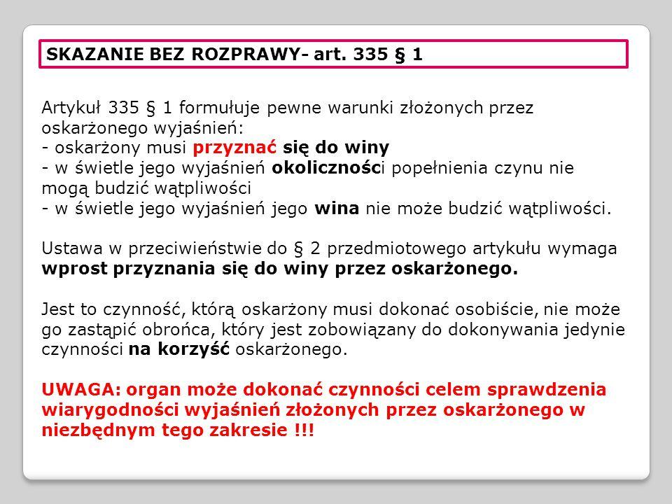 SKAZANIE BEZ ROZPRAWY- art. 335 § 1 Artykuł 335 § 1 formułuje pewne warunki złożonych przez oskarżonego wyjaśnień: - oskarżony musi przyznać się do wi
