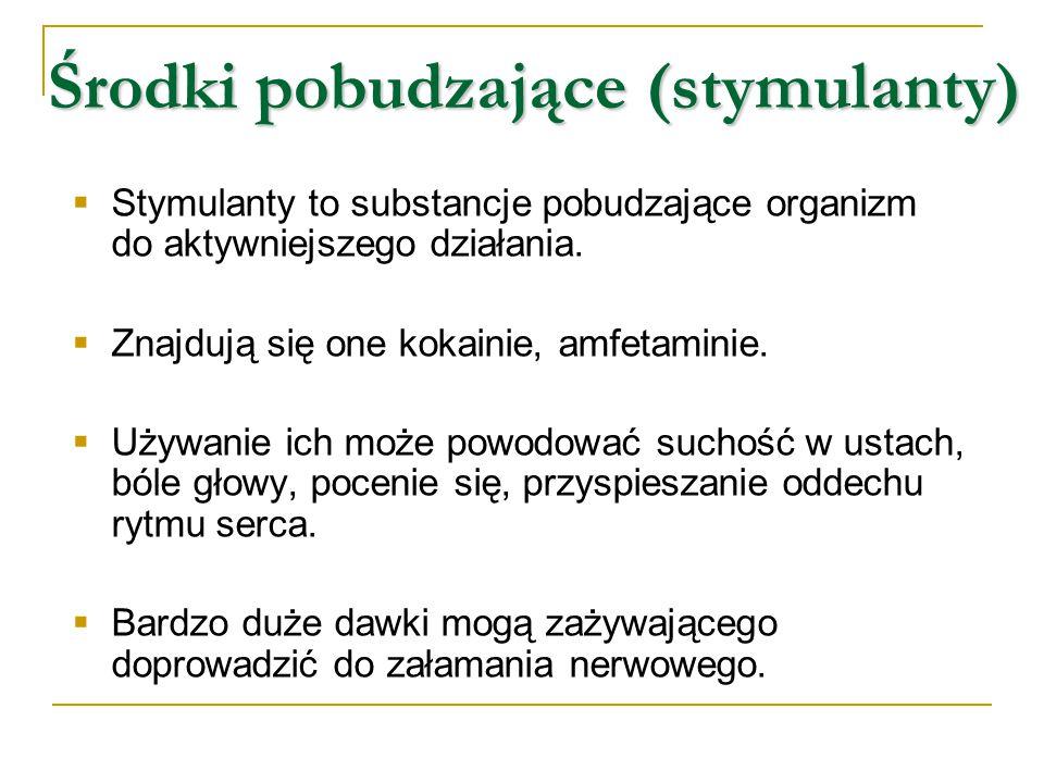 Środki pobudzające (stymulanty)  Stymulanty to substancje pobudzające organizm do aktywniejszego działania.  Znajdują się one kokainie, amfetaminie.