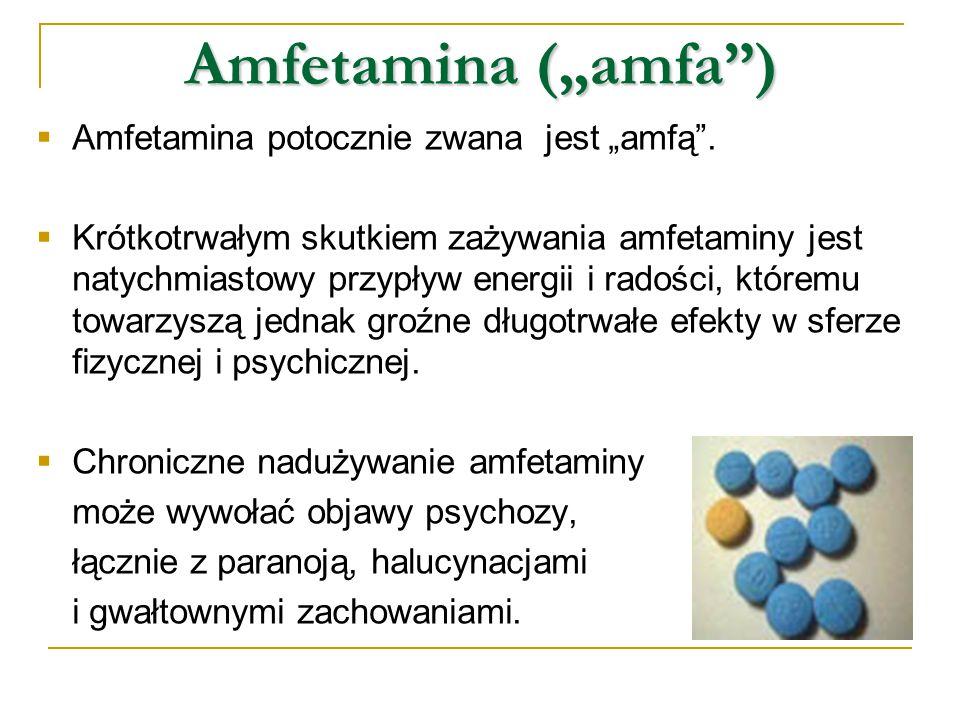 """Amfetamina (""""amfa"""")  Amfetamina potocznie zwana jest """"amfą"""".  Krótkotrwałym skutkiem zażywania amfetaminy jest natychmiastowy przypływ energii i rad"""