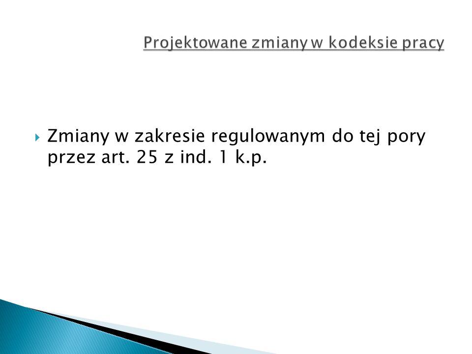  Zmiany w zakresie regulowanym do tej pory przez art. 25 z ind. 1 k.p.