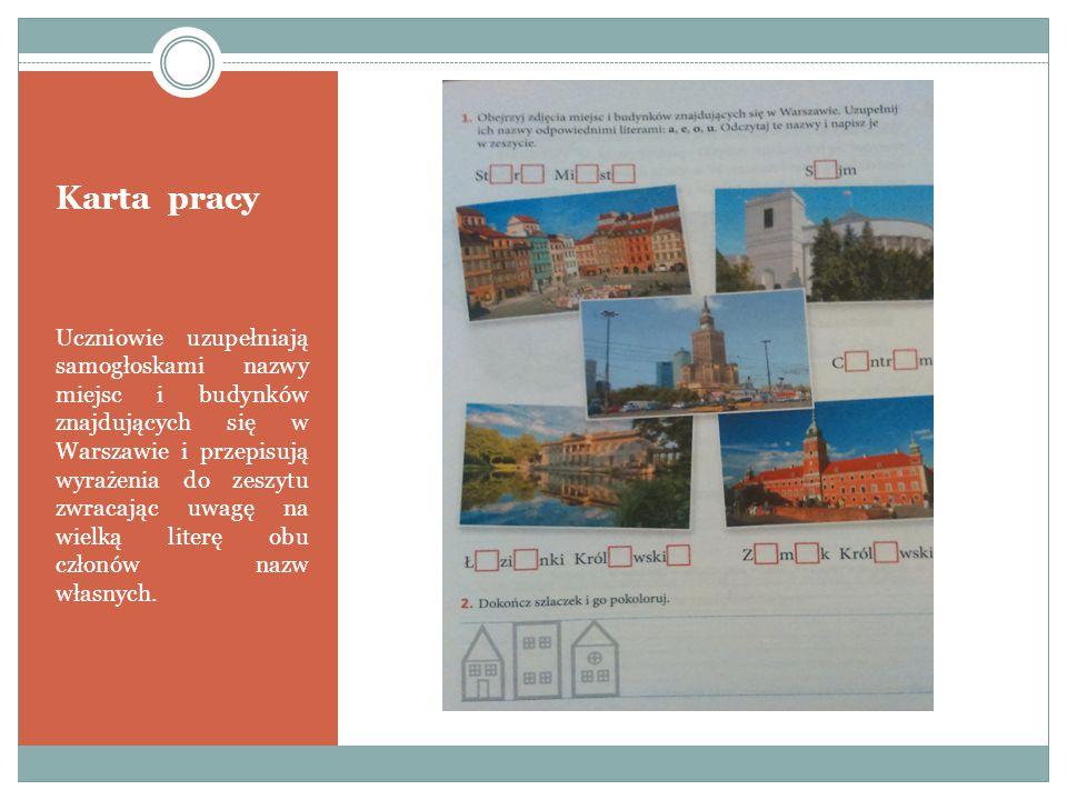 Karta pracy Uczniowie uzupełniają samogłoskami nazwy miejsc i budynków znajdujących się w Warszawie i przepisują wyrażenia do zeszytu zwracając uwagę