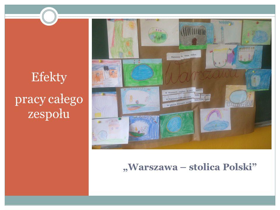 """""""Warszawa – stolica Polski"""" Efekty pracy całego zespołu"""