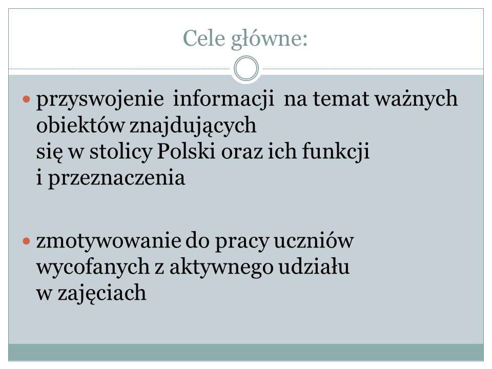 Cele operacyjne: Uczeń: zna zwroty i gesty, którymi posługujemy się na przywitanie uważnie słucha i korzysta z przekazywanych informacji potrafi wymienić ważne miejsca i obiekty znajdujące się w Warszawie oraz wskazać ich funkcję i przeznaczenie wie, że Warszawa jest stolicą Polski i jakie pełni funkcje układa zdania z rozsypanek wyrazowych poprawnie pod względem graficznym i ortograficznym przepisuje zdania tworzy ustną wypowiedź posługując się pełnymi zdaniami