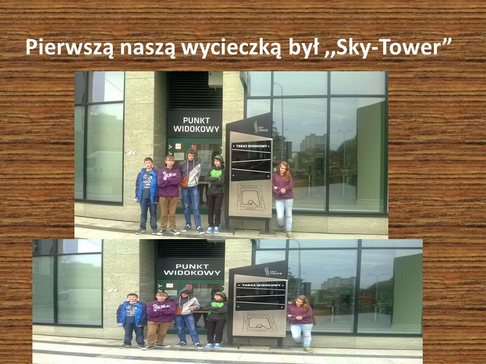Pierwszą naszą wycieczką był,,Sky-Tower
