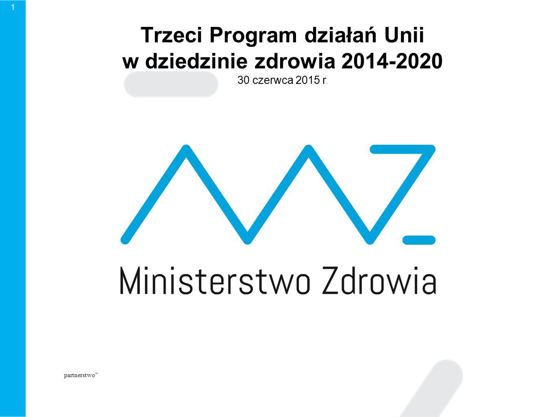 1 Trzeci Program działań Unii w dziedzinie zdrowia 2014-2020 30 czerwca 2015 r. partnerstwo