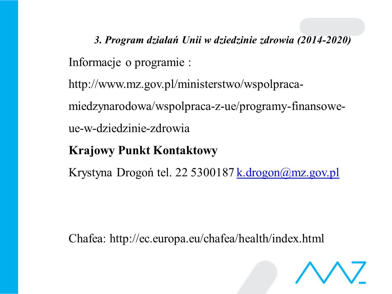 3. Program działań Unii w dziedzinie zdrowia (2014-2020) Informacje o programie : http://www.mz.gov.pl/ministerstwo/wspolpraca- miedzynarodowa/wspolpr