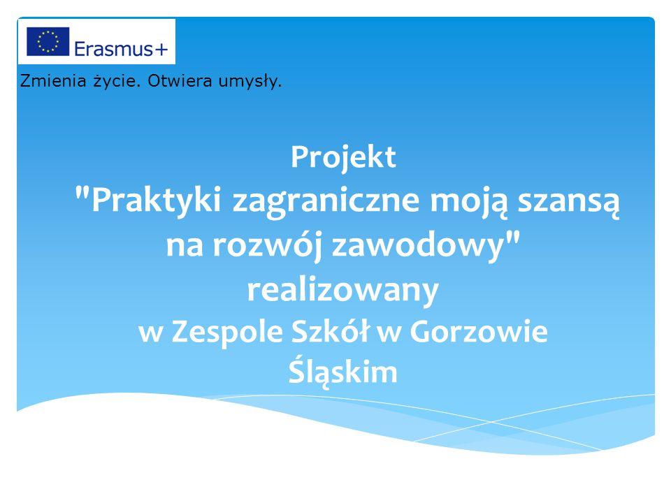 Projekt Praktyki zagraniczne moją szansą na rozwój zawodowy realizowany w Zespole Szkół w Gorzowie Śląskim Zmienia życie.