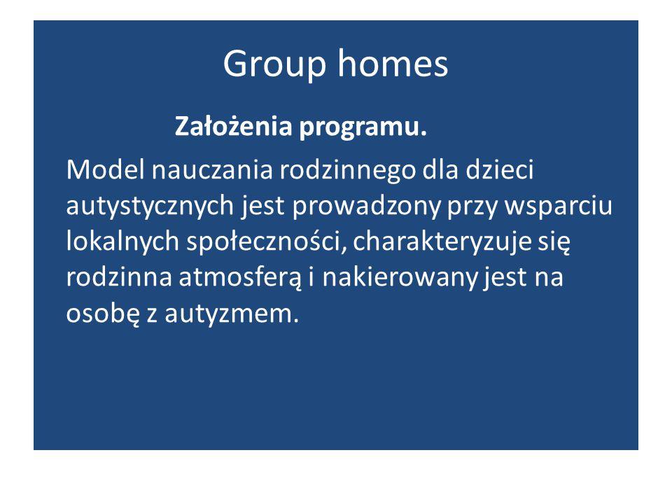 Group homes Założenia programu. Model nauczania rodzinnego dla dzieci autystycznych jest prowadzony przy wsparciu lokalnych społeczności, charakteryzu