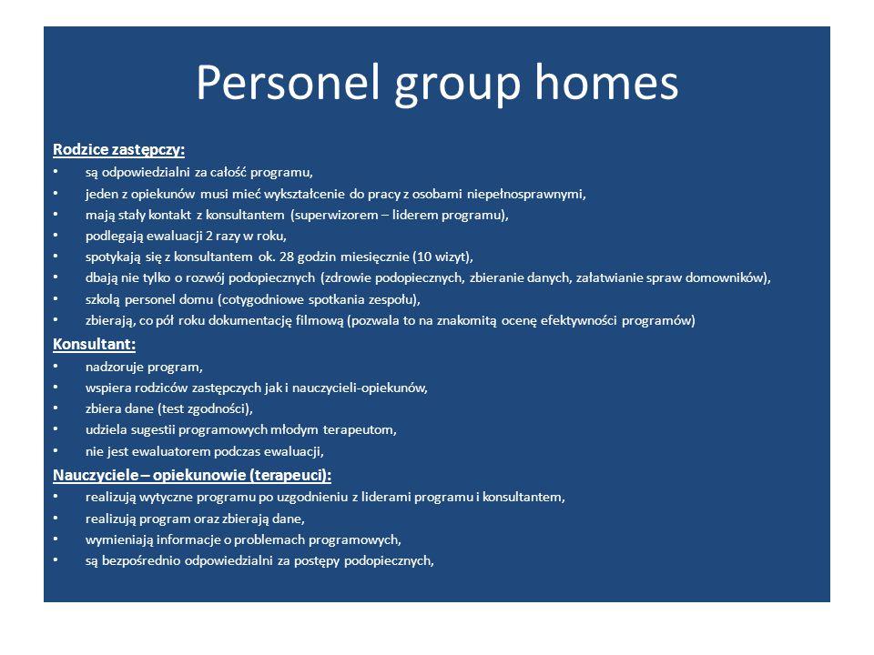 Personel group homes Rodzice zastępczy: są odpowiedzialni za całość programu, jeden z opiekunów musi mieć wykształcenie do pracy z osobami niepełnospr