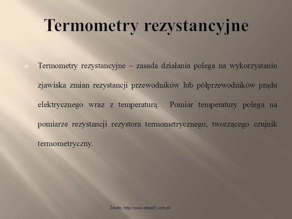 Źródło: http://www.retsat1.com.pl/  Termometry rezystancyjne – zasada działania polega na wykorzystaniu zjawiska zmian rezystancji przewodników lub p