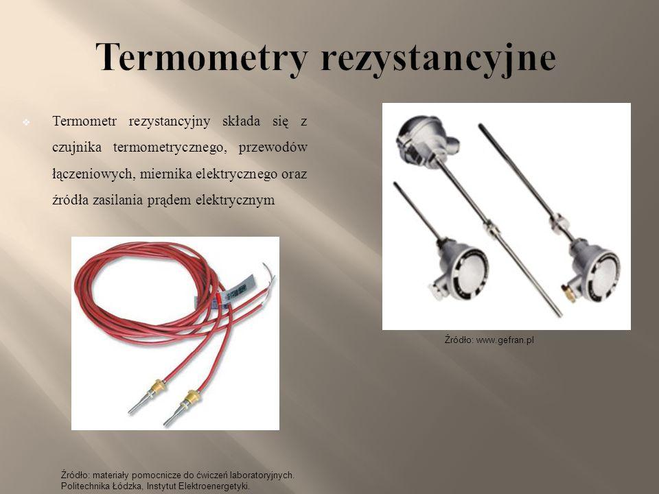 Źródło: www.gefran.pl  Termometr rezystancyjny składa się z czujnika termometrycznego, przewodów łączeniowych, miernika elektrycznego oraz źródła zas