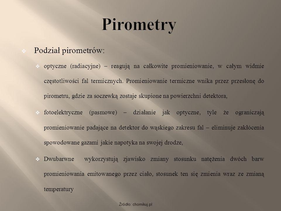 Źródło: chomikuj.pl  Podział pirometrów:  optyczne (radiacyjne) – reagują na całkowite promieniowanie, w całym widmie częstotliwości fal termicznych