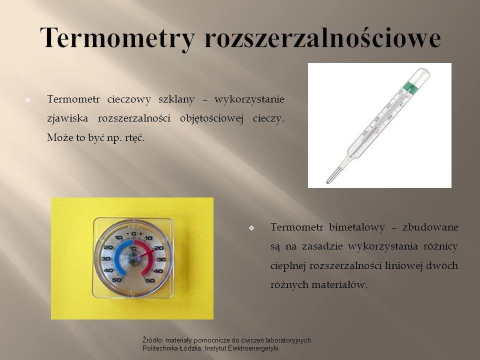  Termometr cieczowy szklany – wykorzystanie zjawiska rozszerzalności objętościowej cieczy. Może to być np. rtęć.  Termometr bimetalowy – zbudowane s
