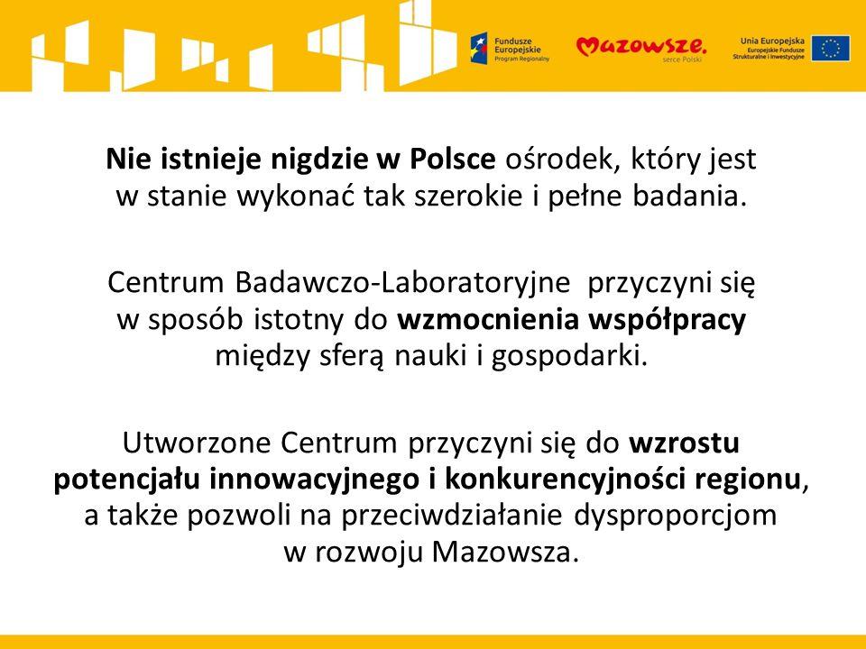 Nie istnieje nigdzie w Polsce ośrodek, który jest w stanie wykonać tak szerokie i pełne badania. Centrum Badawczo-Laboratoryjne przyczyni się w sposób
