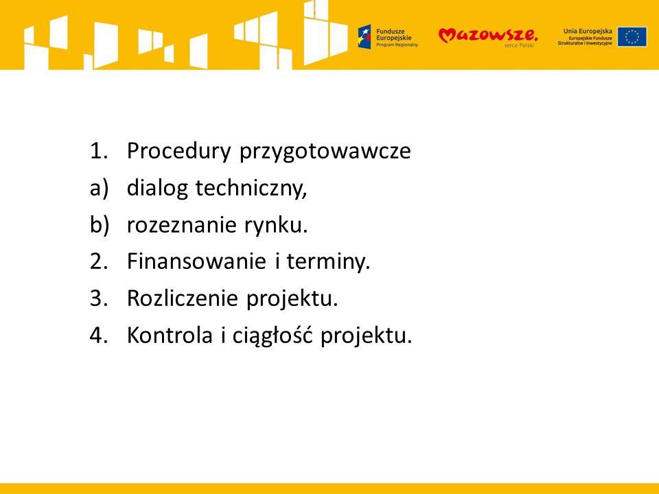 1.Procedury przygotowawcze a)dialog techniczny, b)rozeznanie rynku. 2.Finansowanie i terminy. 3.Rozliczenie projektu. 4.Kontrola i ciągłość projektu.
