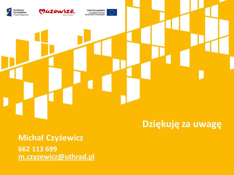 Kliknij, aby dodać tytuł prezentacji Dziękuję za uwagę Michał Czyżewicz 662 113 699 m.czyzewicz@uthrad.pl