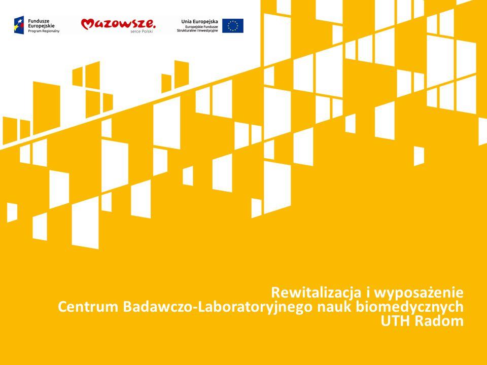 Kliknij, aby dodać tytuł prezentacji Rewitalizacja i wyposażenie Centrum Badawczo-Laboratoryjnego nauk biomedycznych UTH Radom