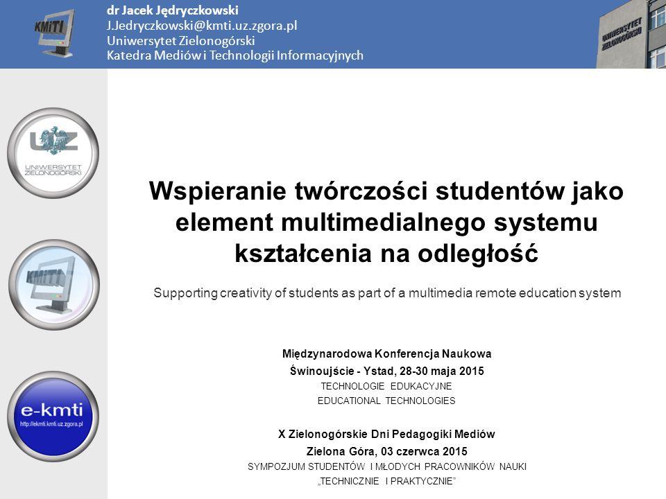 Międzynarodowa Konferencja Naukowa Świnoujście - Ystad, 28-30 maja 2015 TECHNOLOGIE EDUKACYJNE EDUCATIONAL TECHNOLOGIES Wspieranie twórczości studentó