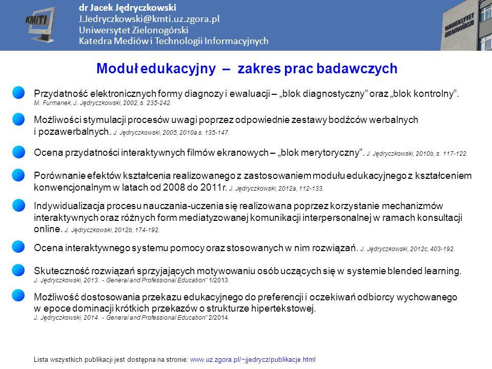 Moduł edukacyjny – zakres prac badawczych dr Jacek Jędryczkowski J.Jedryczkowski@kmti.uz.zgora.pl Uniwersytet Zielonogórski Katedra Mediów i Technolog