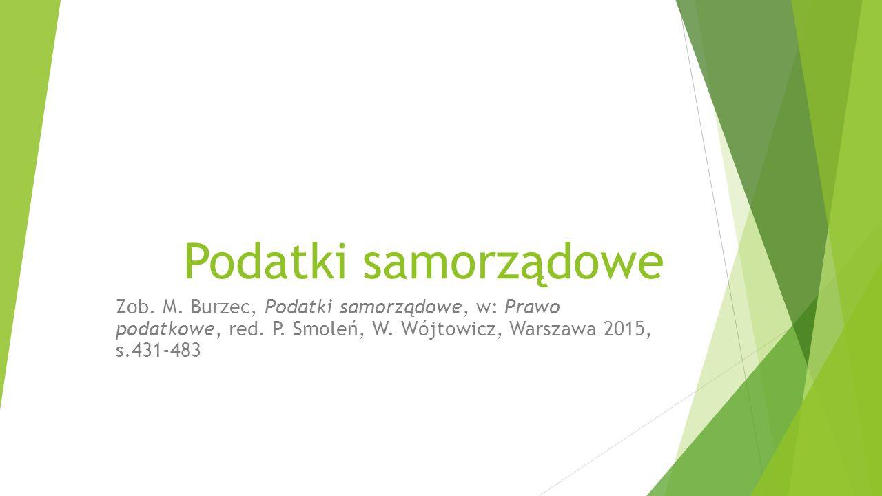 Podatki samorządowe Zob.M. Burzec, Podatki samorządowe, w: Prawo podatkowe, red.