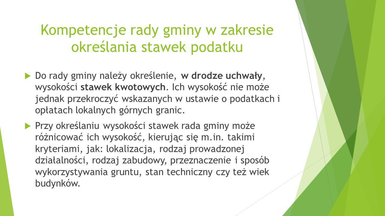 Kompetencje rady gminy w zakresie określania stawek podatku  Do rady gminy należy określenie, w drodze uchwały, wysokości stawek kwotowych.