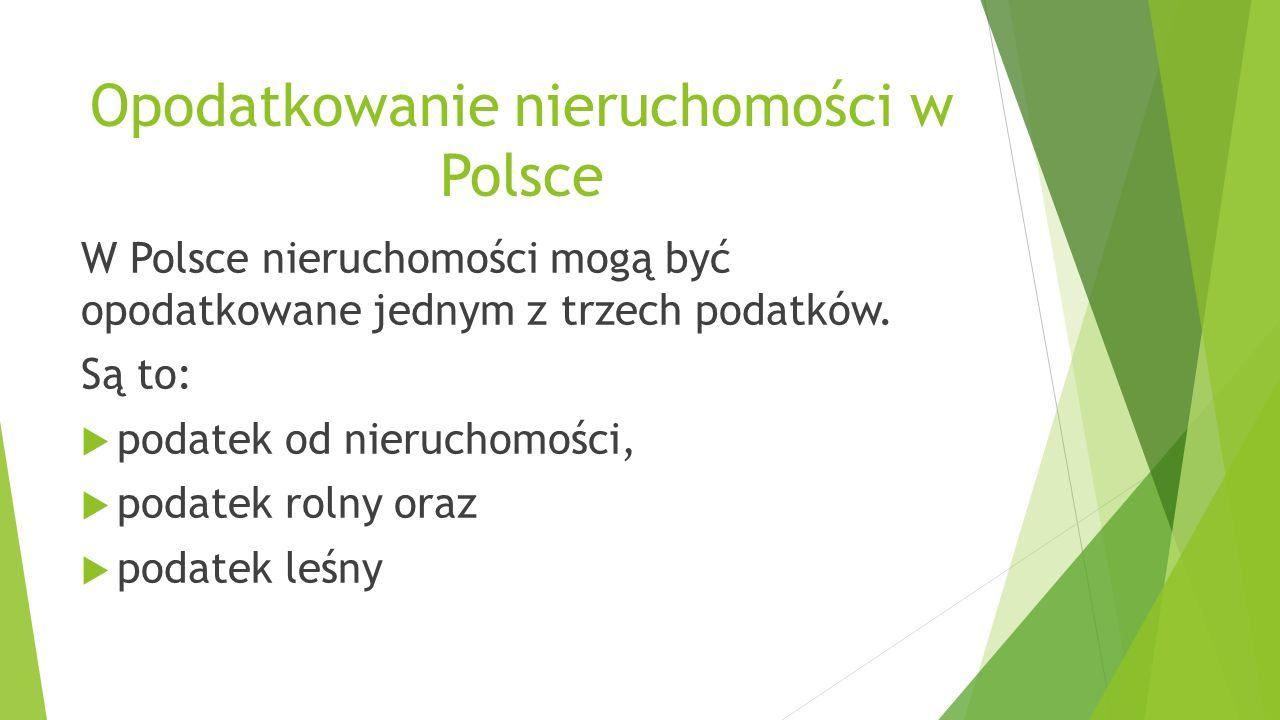 Opodatkowanie nieruchomości w Polsce W Polsce nieruchomości mogą być opodatkowane jednym z trzech podatków.