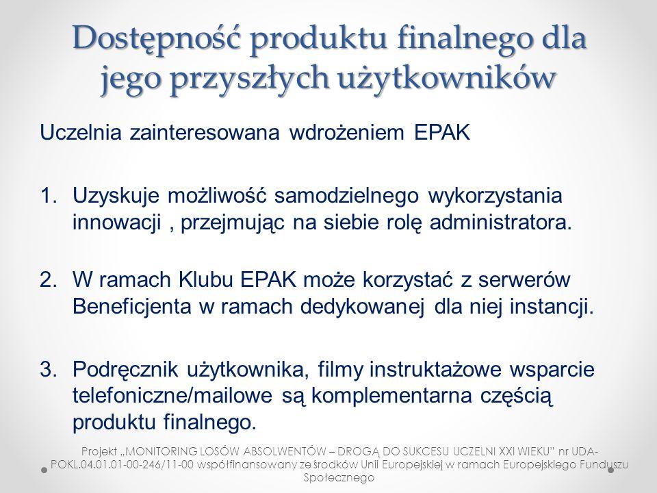 Dostępność produktu finalnego dla jego przyszłych użytkowników Uczelnia zainteresowana wdrożeniem EPAK 1.Uzyskuje możliwość samodzielnego wykorzystani